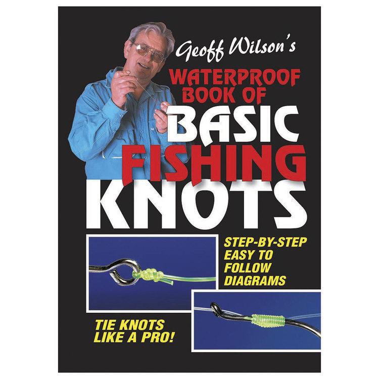 Geoff Wilson's Waterproof Book Of Basic Fishing Knots